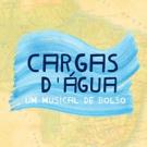 BWW Review: CARGAS D'AGUA - UM MUSICAL DE BOLSO Opens in April at Espaco Cia da Revista