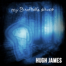 Singer, Songwriter Hugh James Captures Spirit Of Brotherly Love On New Single 'My Brother's Shoes'