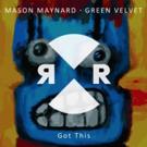 Mason Maynard & Green Velvet Share Brand New Track GOT THIS