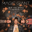 Indie-Folk Trio Magic Giant Releases IN THE WIND EP