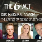 The 6th Act Announces Stellar Cast for AN EVENING OF BETRAYAL at Theatre 68