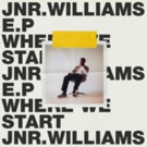 Jnr. Williams' Debut EP 'Where We Start' is Out Now