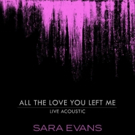 Sara Evans Releases Acoustic Video And Track For ALL THE LOVE YOU LEFT ME