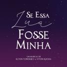 BWW Review: SE ESSA LUA FOSSE MINHA Opens in Sao Paulo