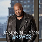 Chart-Topping Stellar Award Winner Jason Nelson Releases Fifth Solo Album THE ANSWER Available Now