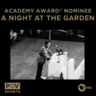 POV Shorts Film A NIGHT AT THE GARDEN Nominated for Best Documentary Short Subject Oscar