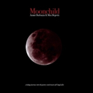 A Deep Journey Into the Music and Poetry of Greg Lake, Annie Barbazza & Max Repetti's MOONCHILD Out Today