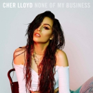 Cher Lloyd Releases New Single 'None Of My Business'