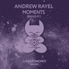 Andrew Rayel's 'Moments' Remixes EP Out Now on inHarmony Music