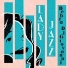 Debra DiGiovani Announces New Album LADY JAZZ Out This Friday 4/27