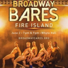 BROADWAY BARES FIRE ISLAND to Bring Broadway Burlesque Back to Fire Island Pines