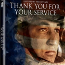 THANK YOU FOR YOUR SERVICE Coming to Digital HD, Blu-Ray/DVD & On Demand This January