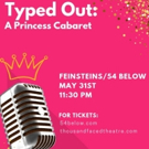 Thousand Faced Theatre Company Presents TYPED OUT: A PRINCESS CABARET at 54 Below Photo