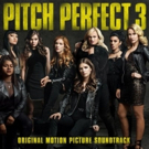 Last Call Pitches! PITCH PERFECT 3 Soundtrack Available Today