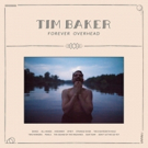 Tim Baker Releases Nostalgia Anthem ALL HANDS, Solo Debut FOREVER OVERHEAD 4/19