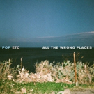 POP ETC Debut New Song ALL THE WRONG PLACES Photo
