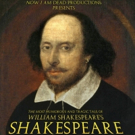 Now I am Dead Productions Presents THE MOST HUMOROUS AND TRAGIC TALE OF WILLIAM SHAKESPEARE'S SHAKESPEARE