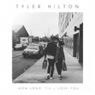 Tyler Hilton Shares New Single HOW LONG TIL I LOSE YOU Out Today, Album Out 1/18