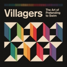 The Villagers Announce Fourth Album THE ART OF PRETENDING TO SWIM Out September 21