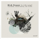 Drummer Nick Fraser to Release 'Is Life Lon'g Feat. Malaby/Downing/Clutton