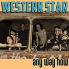 Western Star Announce Sophomore Album ANY WAY HOW, Out On Saustex Records 11/16