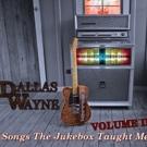 Singer, Songwriter And Radio Personality Dallas Wayne Releases New Album, SONGS THE JUKEBOX TAUGHT ME: VOLUME 2