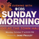 CBS SUNDAY MORNING Expands From the Screen to the Stage with AN EVENING WITH CBS SUNDAY MORNING LIVE