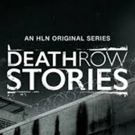 HLN Original Docu-Series DEATH ROW STORIES to Premiere Fourth Season on June 2 Photo