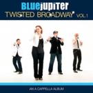 Blue Jupiter Releases 'TWISTED BROADWAY, VOLUME 1' Album Today