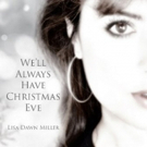 Lisa Dawn Miller Releases Powerful Holiday Song 'We'll Always Have Christmas Eve'