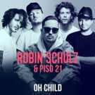 Robin Schulz Releases New Single OH CHILD Featuring Piso 21