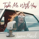 Singer-Songwriter Lauren Marsh Releases Nostalgic Single TAKE ME WITH YOU (WHEN YOU GO) Out June 22