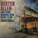 Dexter Allen LIVE FROM GROUND ZERO BLUES CLUB Full Album Released 11/30 Photo