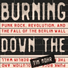 Tim Mohr's Punk Rock, Revolution, and The Fall of the Berlin Wall: Burning Down The Haus Book to be Released September 11
