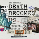 BYT Media Presents The New York City Edition Of DEATH BECOMES US - A True Crime Festi Photo
