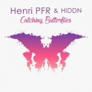 Henri PFR and HIDDN Join Forces for New Summer Anthem CATCHING BUTTERFLIES