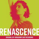Original Off-Broadway Recording Of RENASCENCE is Now Available