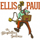Ellis Paul Releases New Album THE STORYTELLER'S SUITCASE