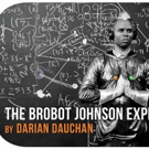 Tickets Now Onsale for Darian Dauchan's THE BROBOT JOHNSON EXPERIENCE