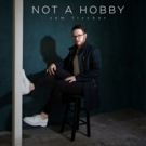 Sam Fischer Releases Debut EP 'Not A Hobby' Today