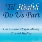 Author Julie Rooney Releases New Memoir - 'Til Health Do Us Part: One Woman's Extraor Photo