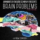 Ammunition Theatre Company Presents BRAIN PROBLEMS