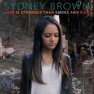 Sydney Brown Releases Her Debut Single 'Love Is Stronger Than Smoke And Fire'