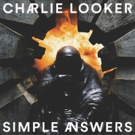 Charlie Looker's SIMPLE ANSWERS Out Today