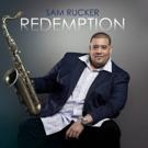 Urban-Jazz Saxophonist Sam Rucker Releases New Album REDEMPTION Out August 24