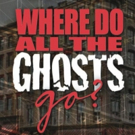 Theater For The New City Rescues Ghosts From Gentrification In WHERE DO ALL THE GHOSTS GO?