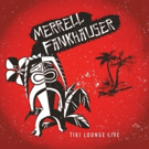Surf Rock Guitar Icon Merrell Fankhauser Brings The Magic Of His Long Running TV Show TIKI LOUNGE To CD!