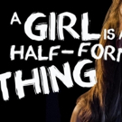 Brevity Theatre Presents A GIRL IS A HALF-FORMED THING Photo