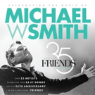 35 Years Of Friends: Celebrating The Music Of Michael W. Smith Tribute Concert Adds Rascal Flatts and More
