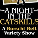 BWW Review: Journey Back to Borscht Belt Glory Days at A NIGHT IN THE CATSKILLS